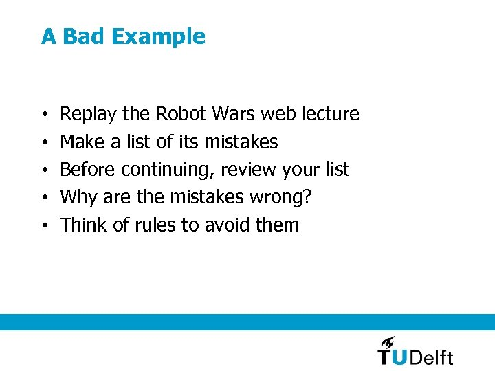 A Bad Example • • • Replay the Robot Wars web lecture Make a
