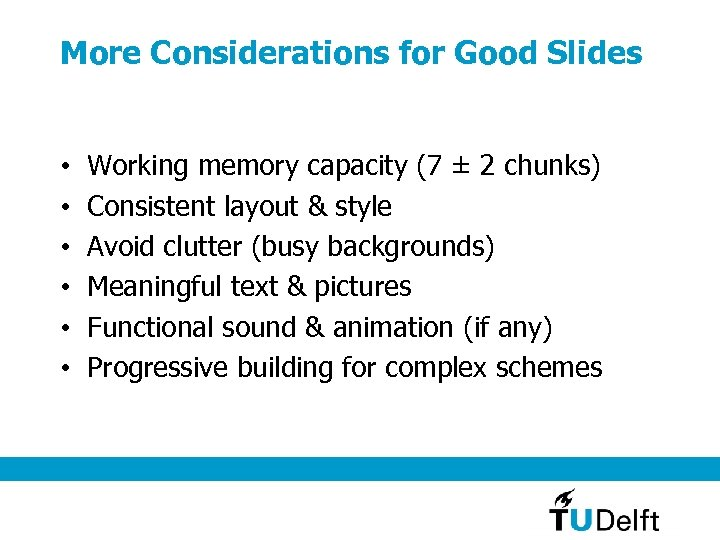 More Considerations for Good Slides • • • Working memory capacity (7 ± 2