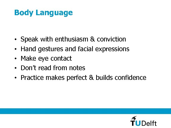 Body Language • • • Speak with enthusiasm & conviction Hand gestures and facial