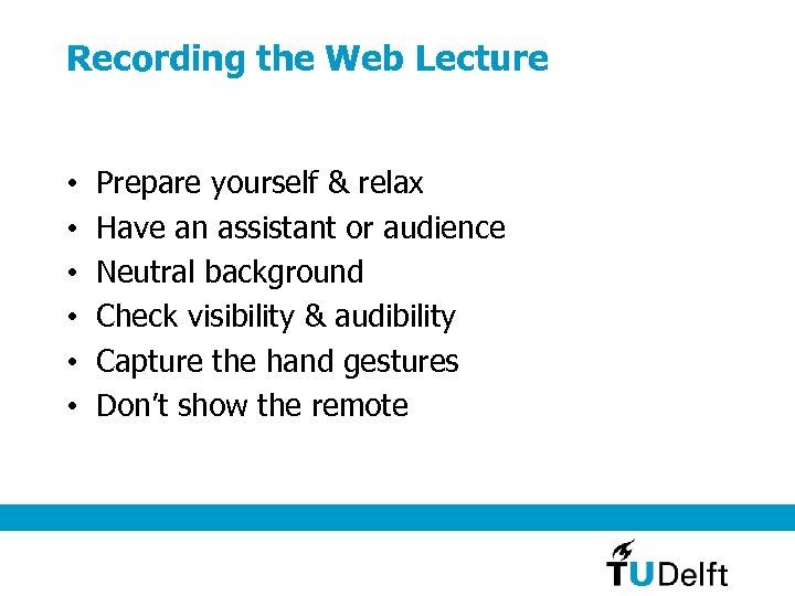 Recording the Web Lecture • • • Prepare yourself & relax Have an assistant