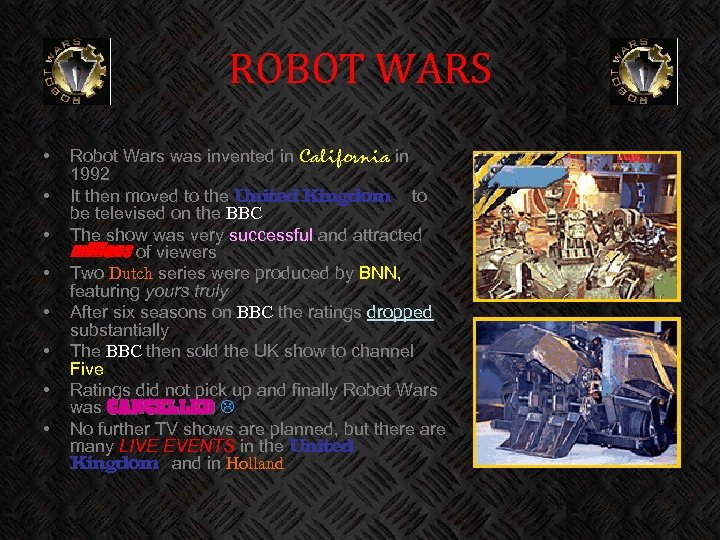 ROBOT WARS • • Robot Wars was invented in California in 1992 It then