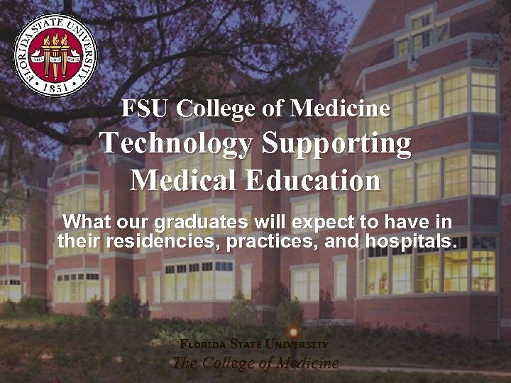 FSU College of Medicine Technology Supporting Medical Education What our graduates will expect to
