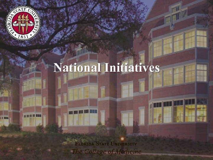 National Initiatives FLORIDA STATE UNIVERSITY The College of Medicine