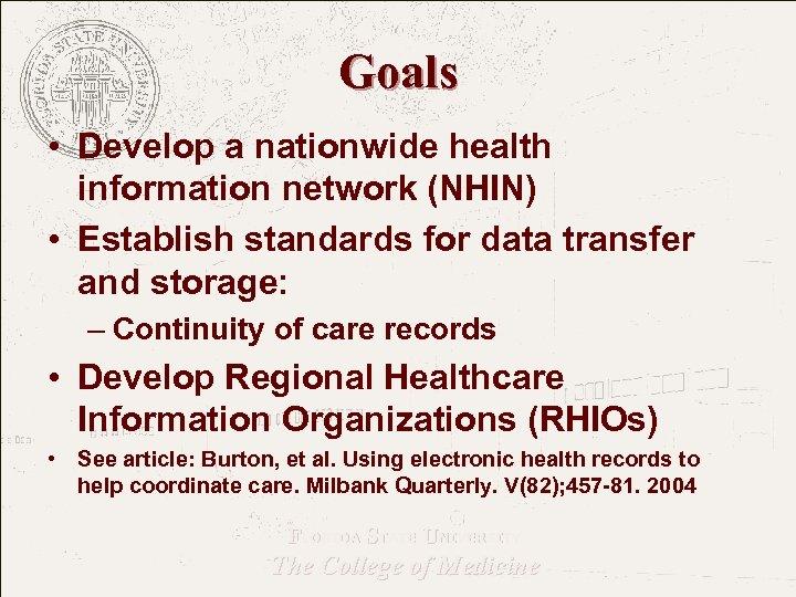 Goals • Develop a nationwide health information network (NHIN) • Establish standards for data