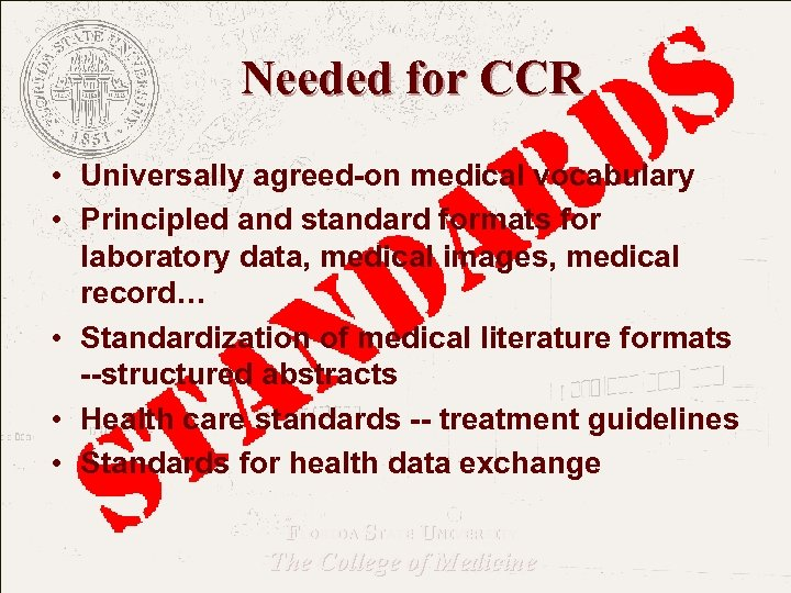 Needed for CCR • Universally agreed-on medical vocabulary • Principled and standard formats for