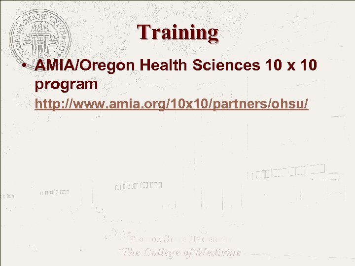 Training • AMIA/Oregon Health Sciences 10 x 10 program http: //www. amia. org/10 x
