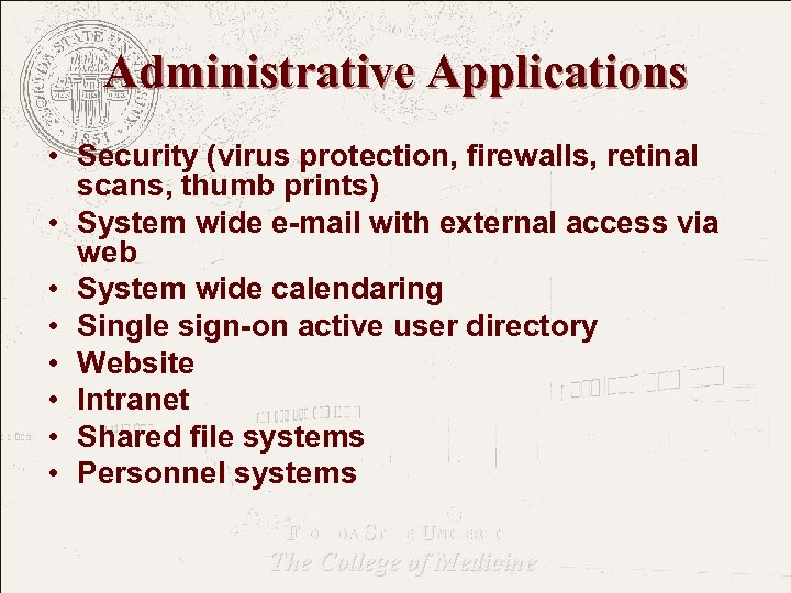 Administrative Applications • Security (virus protection, firewalls, retinal scans, thumb prints) • System wide