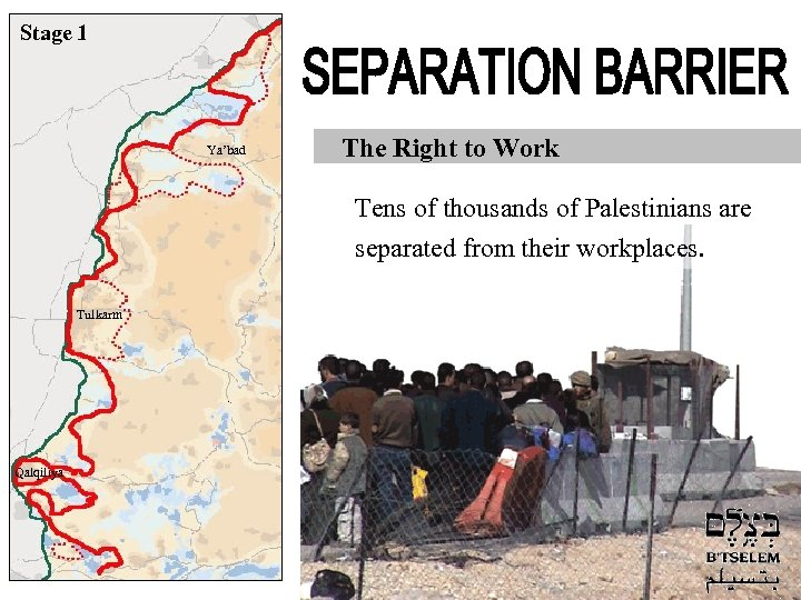 Stage 1 Ya'bad The Right to Work Tens of thousands of Palestinians are separated