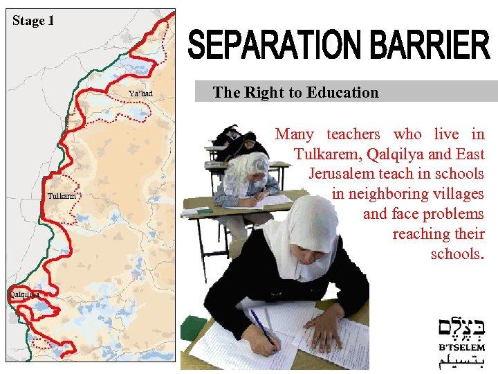 Stage 1 Ya'bad Tulkarm Qalqiliya The Right to Education Many teachers who live in