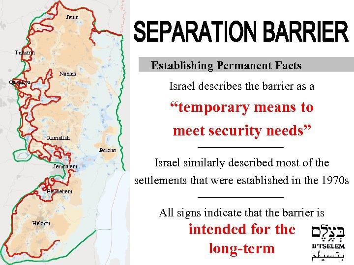 "Jenin Tulkarm Establishing Permanent Facts Nablus Qalqiliya Israel describes the barrier as a ""temporary"