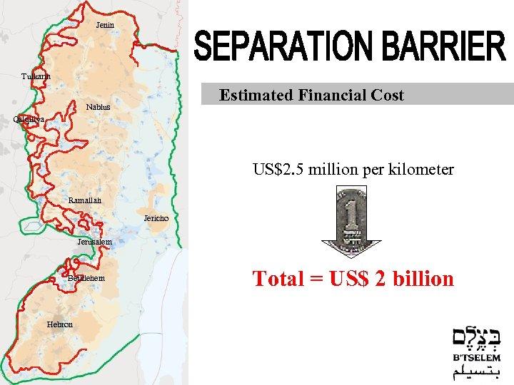 Jenin Tulkarm Estimated Financial Cost Nablus Qalqiliya US$2. 5 million per kilometer Ramallah Jericho