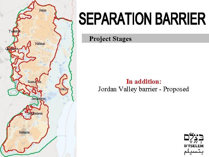 Jenin Tulkarm Project Stages Nablus Qalqiliya Ramallah Jericho Jerusalem Bethlehem Hebron In addition: Jordan