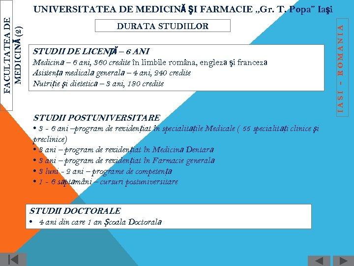 DURATA STUDIILOR STUDII DE LICENŢĂ – 6 ANI Medicină – 6 ani, 360 credite