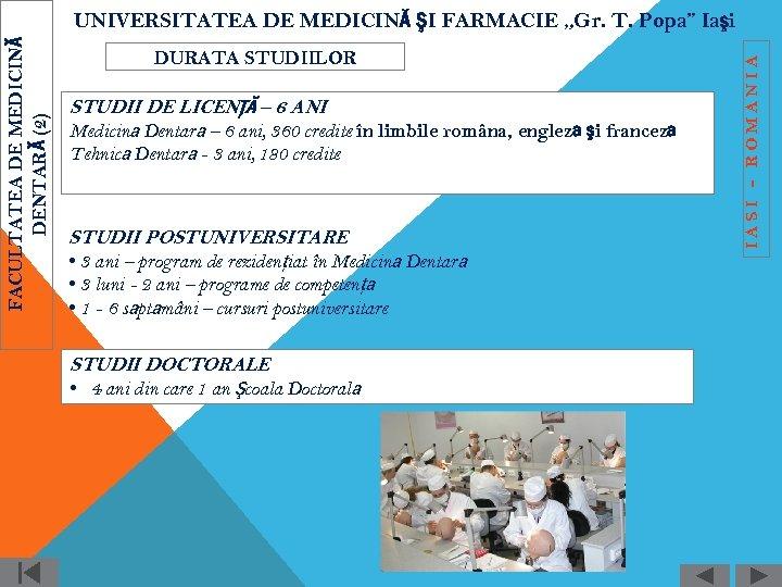 DURATA STUDIILOR STUDII DE LICENŢĂ – 6 ANI Medicină Dentară – 6 ani, 360