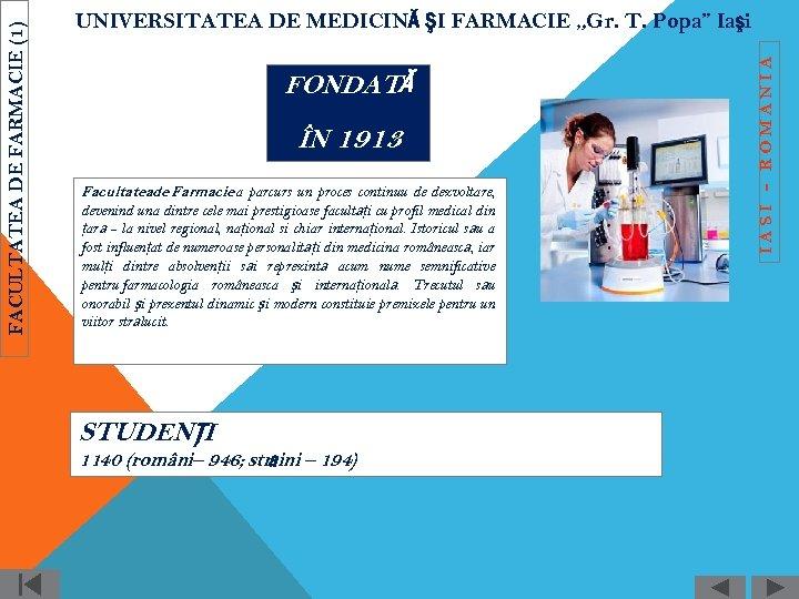 FONDATĂ ÎN 1913 Facultateade Farmacie a parcurs un proces continuu de dezvoltare, devenind una