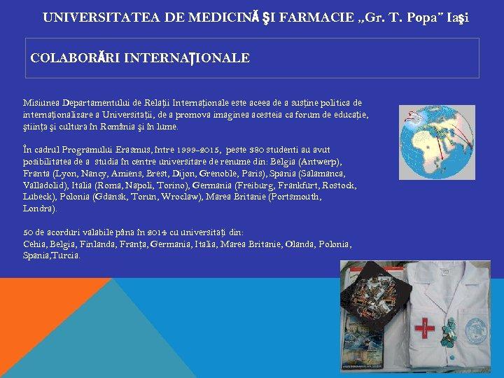 """UNIVERSITATEA DE MEDICINĂ ŞI FARMACIE """"Gr. T. Popa"""" Iaşi COLABORĂRI INTERNAŢIONALE Misiunea Departamentului de"""