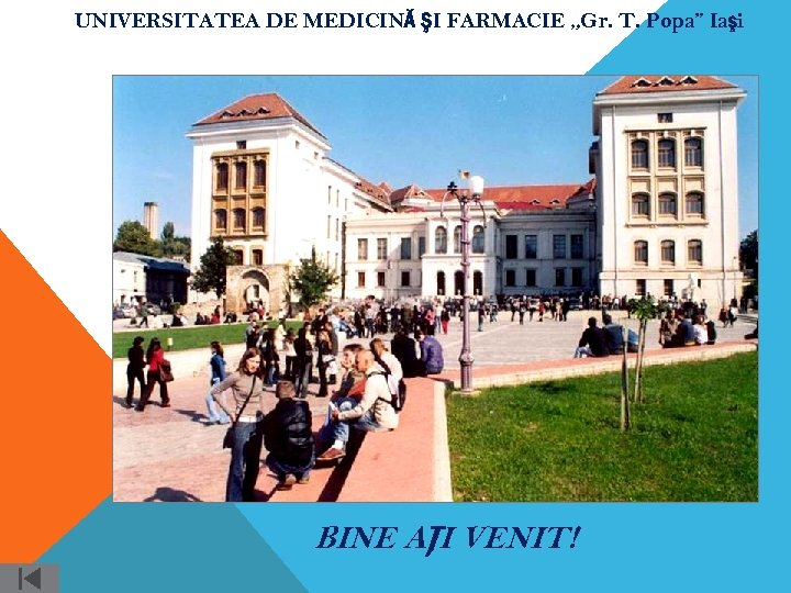 """UNIVERSITATEA DE MEDICINĂ ŞI FARMACIE """"Gr. T. Popa"""" Iaşi BINE AŢI VENIT!"""