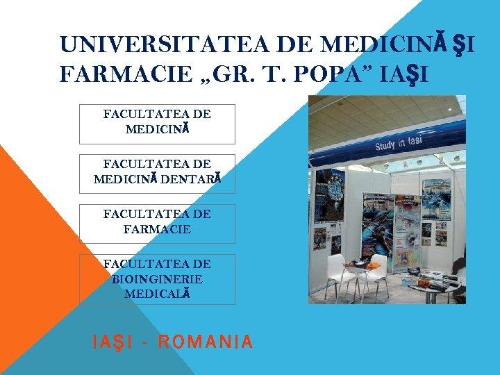 """UNIVERSITATEA DE MEDICINĂ ŞI FARMACIE """"GR. T. POPA"""" IAŞI FACULTATEA DE MEDICINĂ DENTARĂ FACULTATEA"""