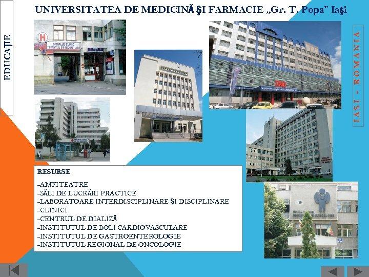 """EDUCAŢIE IASI - ROMANIA UNIVERSITATEA DE MEDICINĂ ŞI FARMACIE """"Gr. T. Popa"""" Iaşi RESURSE"""