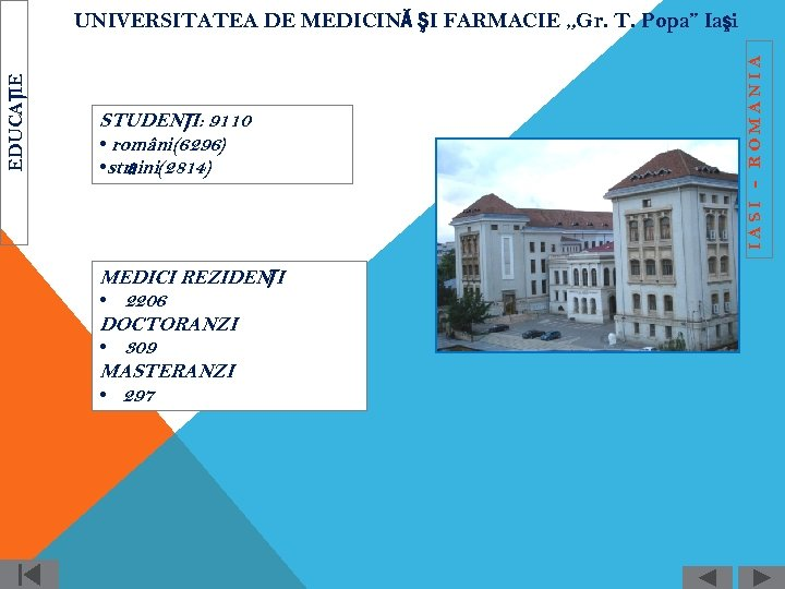STUDENŢI: 9110 • români(6296) • străini(2814) MEDICI REZIDENŢI • 2206 DOCTORANZI • 309 MASTERANZI