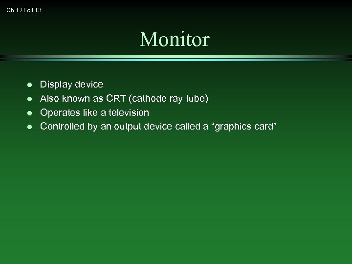 Ch 1 / Foil 13 Monitor l l Display device Also known as CRT