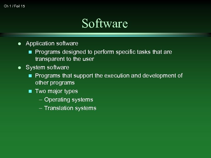 Ch 1 / Foil 15 Software l l Application software n Programs designed to