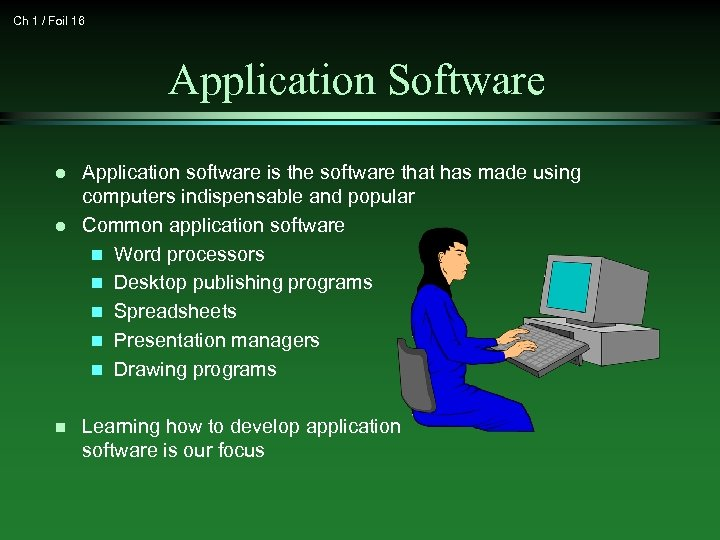 Ch 1 / Foil 16 Application Software l l n Application software is the