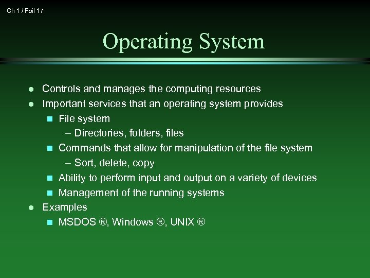 Ch 1 / Foil 17 Operating System l l l Controls and manages the