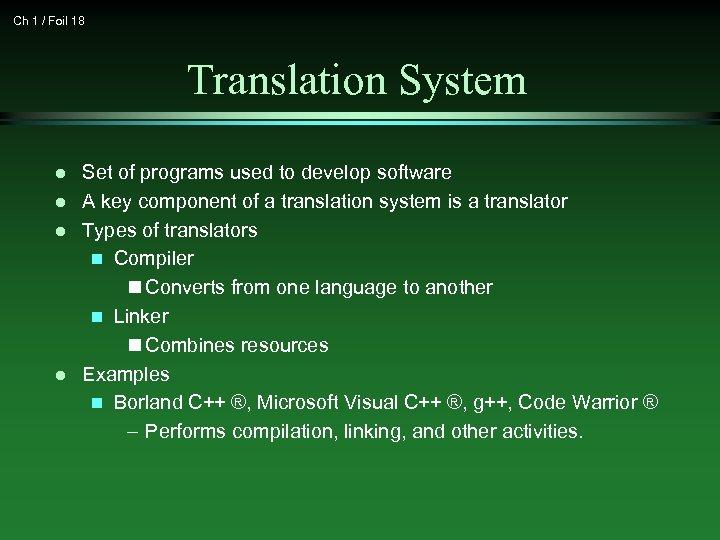Ch 1 / Foil 18 Translation System l l Set of programs used to