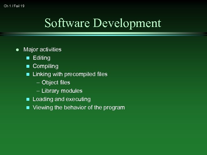 Ch 1 / Foil 19 Software Development l Major activities n Editing n Compiling