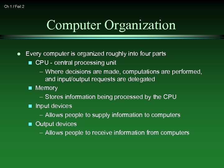 Ch 1 / Foil 2 Computer Organization l Every computer is organized roughly into