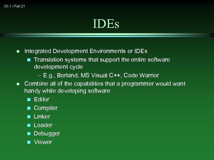 Ch 1 / Foil 21 IDEs l l Integrated Development Environments or IDEs n