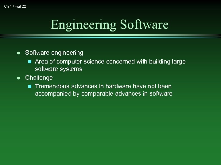 Ch 1 / Foil 22 Engineering Software l l Software engineering n Area of