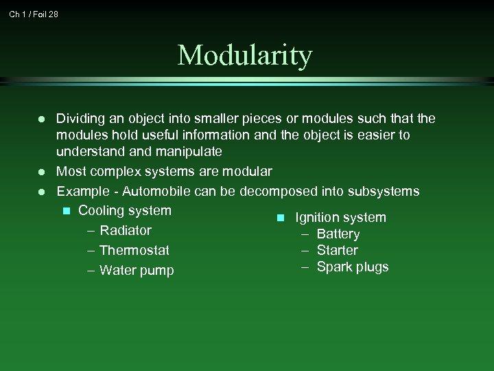 Ch 1 / Foil 28 Modularity l l l Dividing an object into smaller