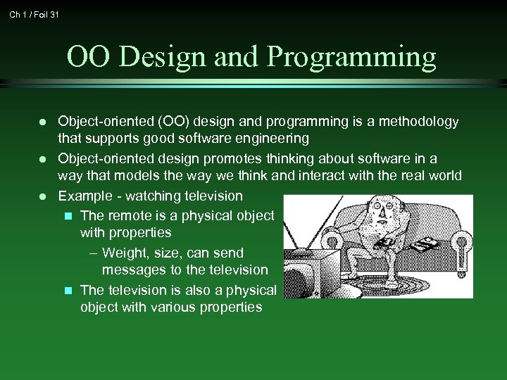Ch 1 / Foil 31 OO Design and Programming l l l Object-oriented (OO)