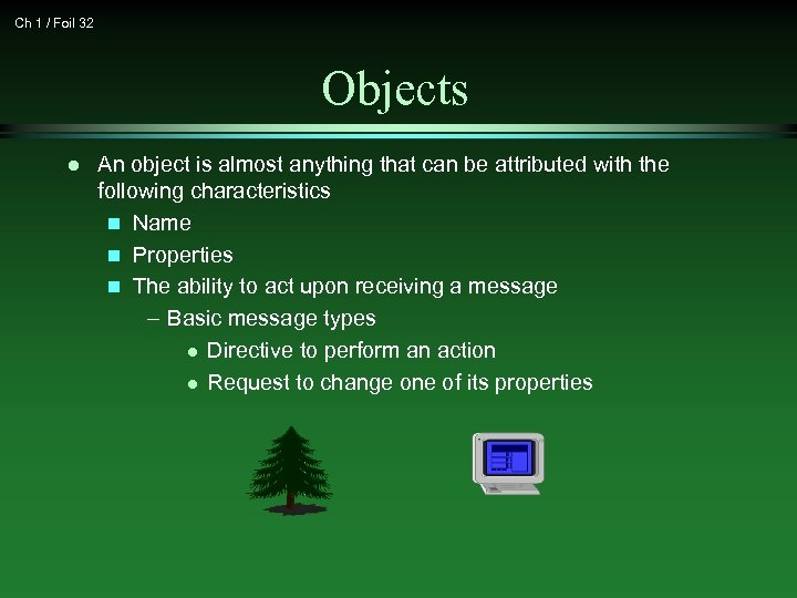 Ch 1 / Foil 32 Objects l An object is almost anything that can