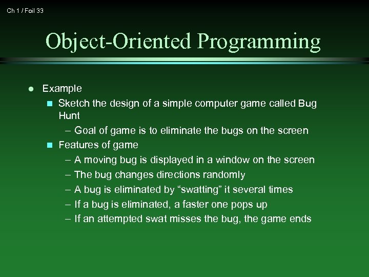 Ch 1 / Foil 33 Object-Oriented Programming l Example n Sketch the design of