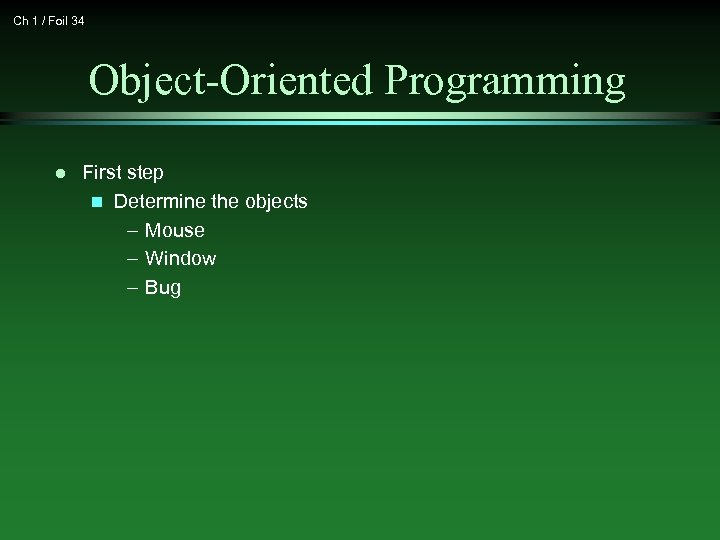 Ch 1 / Foil 34 Object-Oriented Programming l First step n Determine the objects