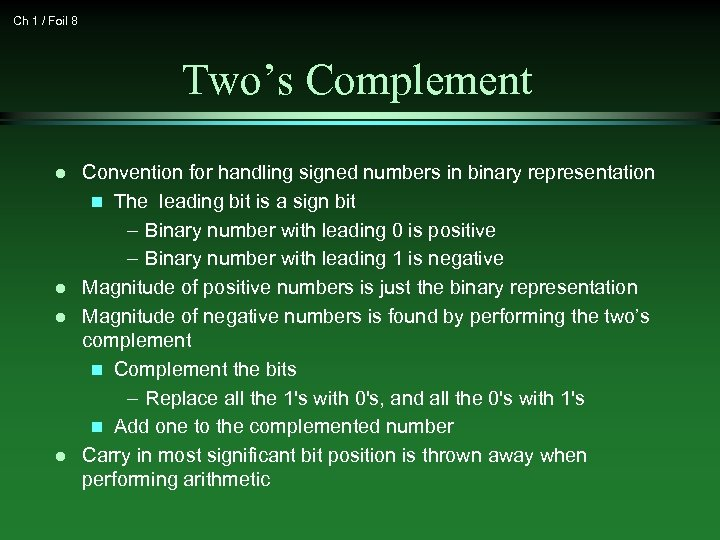 Ch 1 / Foil 8 Two's Complement l l Convention for handling signed numbers