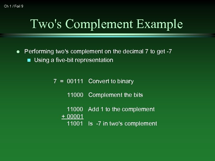 Ch 1 / Foil 9 Two's Complement Example l Performing two's complement on the