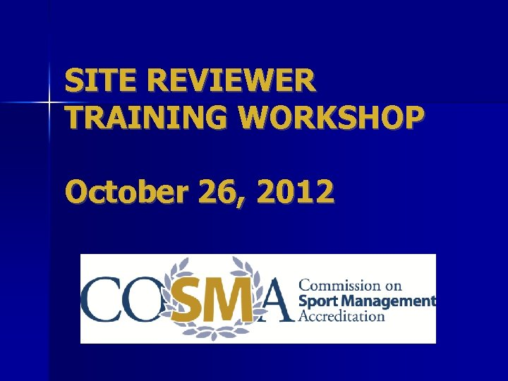 SITE REVIEWER TRAINING WORKSHOP October 26, 2012