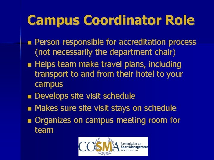 Campus Coordinator Role Person responsible for accreditation process (not necessarily the department chair) Helps