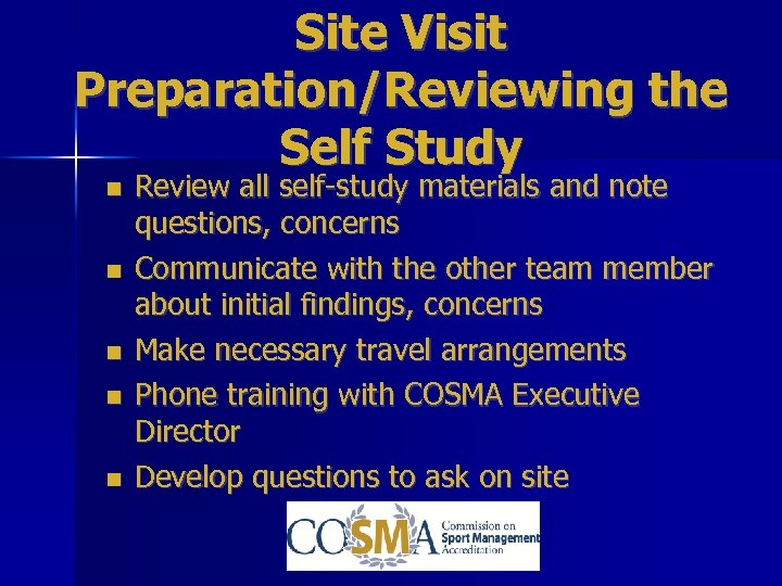 Site Visit Preparation/Reviewing the Self Study Review all self-study materials and note questions, concerns