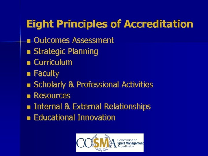 Eight Principles of Accreditation Outcomes Assessment Strategic Planning Curriculum Faculty Scholarly & Professional Activities