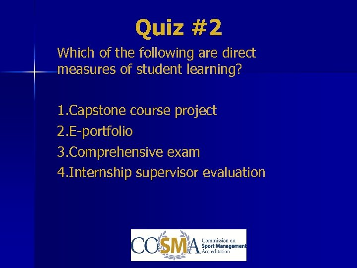 Quiz #2 Which of the following are direct measures of student learning? 1. Capstone