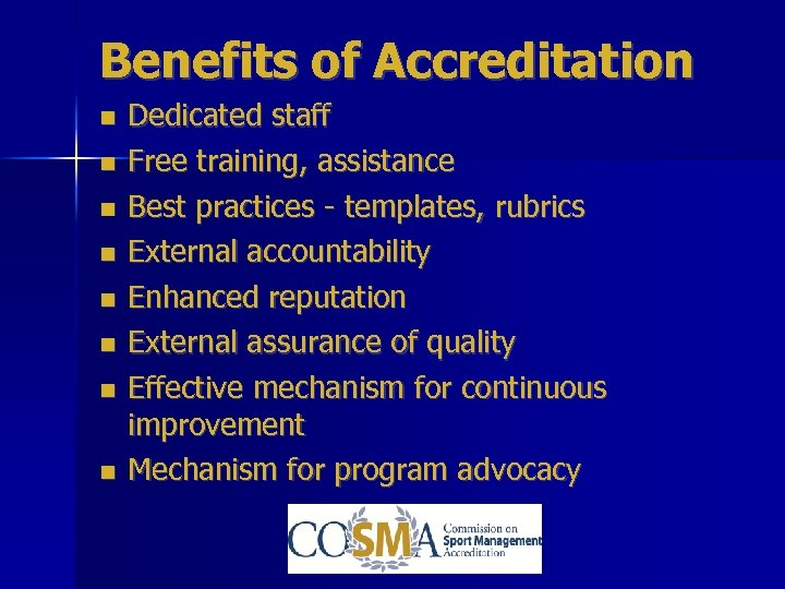 Benefits of Accreditation Dedicated staff Free training, assistance Best practices - templates, rubrics External