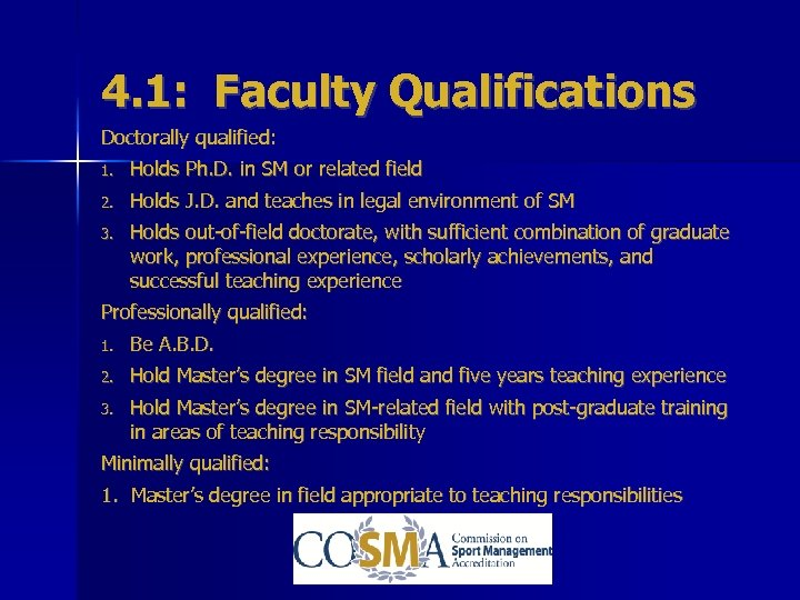4. 1: Faculty Qualifications Doctorally qualified: 1. Holds Ph. D. in SM or related