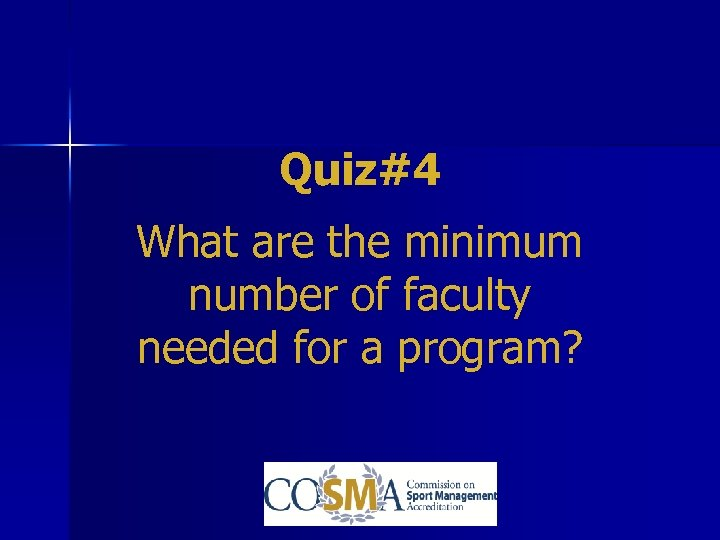 Quiz#4 What are the minimum number of faculty needed for a program?