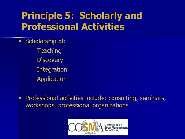 Principle 5: Scholarly and Professional Activities § Scholarship of: Teaching Discovery Integration Application §
