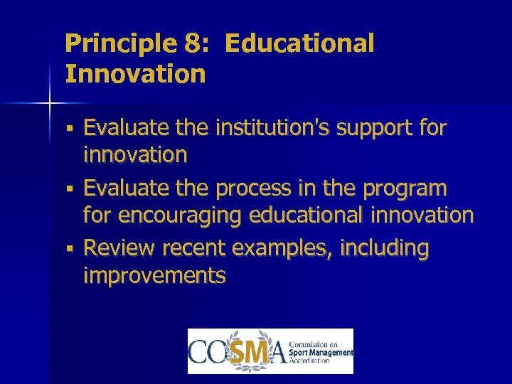 Principle 8: Educational Innovation § Evaluate the institution's support for innovation § Evaluate the